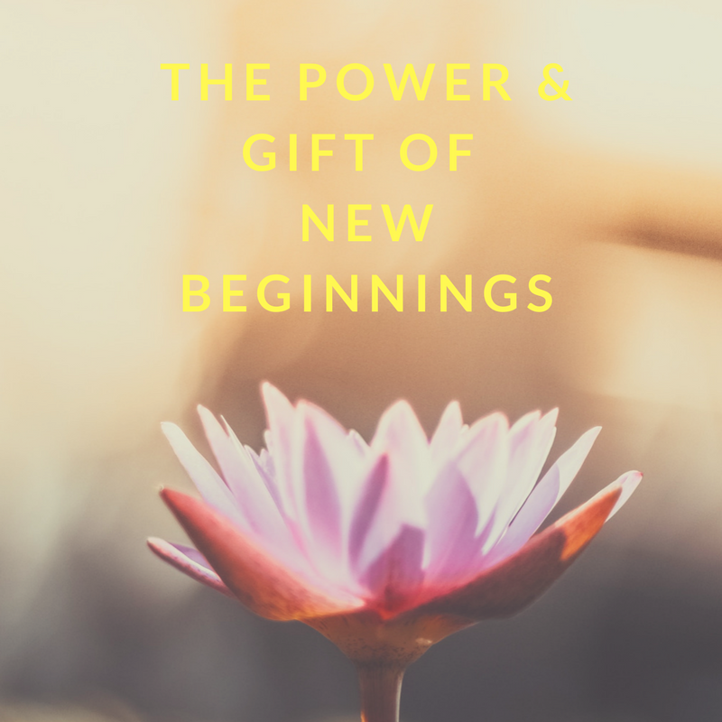 The Power & Gift of New Beginnings